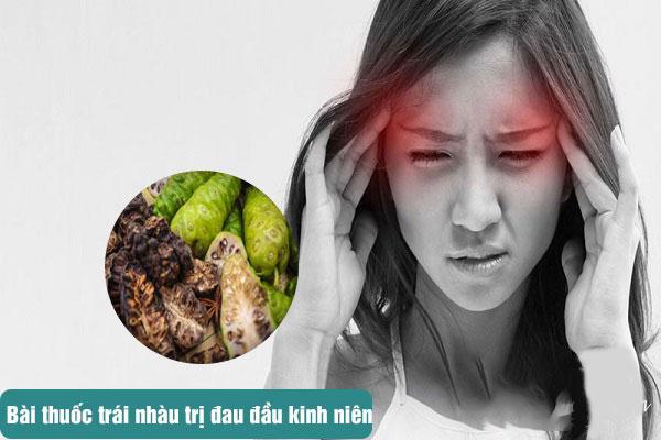 Trái Nhàu giúp cải thiện tình trạng đau nửa đầu